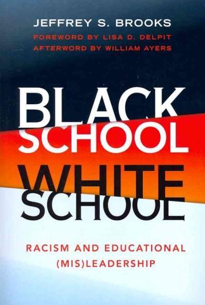 Black School White School: Racism and Educational (Mis)Leadership (Paperback)