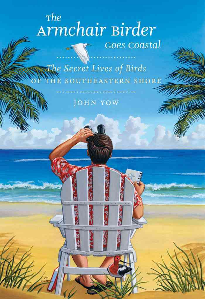 The Armchair Birder Goes Coastal: The Secret Lives of Birds of the Southeastern Shore (Hardcover)