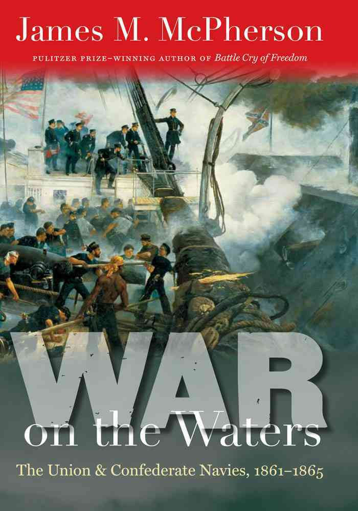 War on the Waters: The Union and Confederate Navies, 1861-1865 (Hardcover)