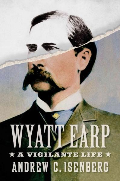Wyatt Earp: A Vigilante Life (Hardcover)