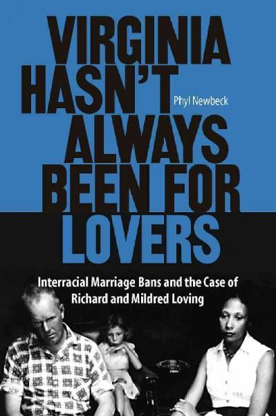 Virginia Hasn't Always Been for Lovers: Interracial Marriage Bans and the Case of Richard and Mildred Loving (Paperback)