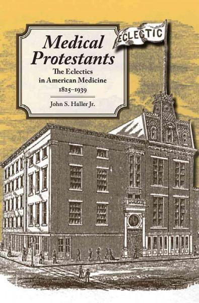 Medical Protestants: The Eclectics in American Medicine, 1825-1939 (Paperback)