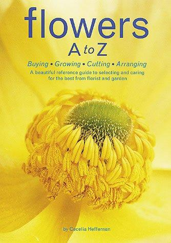 Flowers a to Z: Buying,growing,cutting, Arranging (Paperback)
