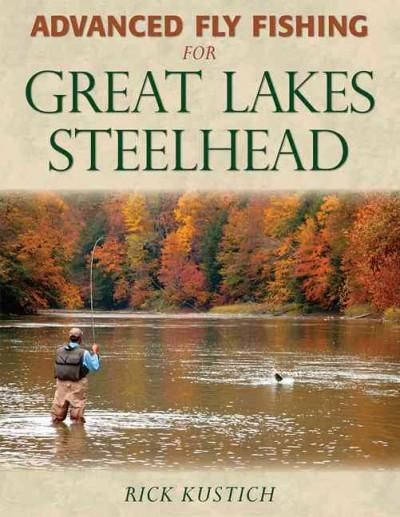 Advanced Fly Fishing for Great Lakes Steelhead (Hardcover)