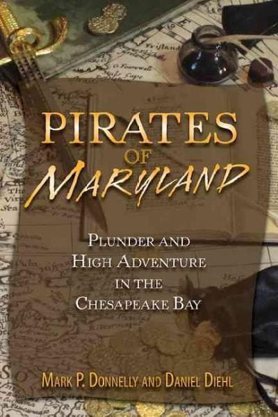 Pirates of Maryland: Plunder and High Adventure in the Chesapeake Bay (Paperback)