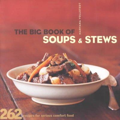The Big Book of Soups & Stews: 262 Recipes for Serious Comfort Food (Paperback)