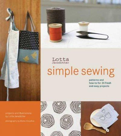 Lotta Jansdotter's Simple Sewing: Patterns And How-to for 24 Fresh And Easy Projects (Hardcover)