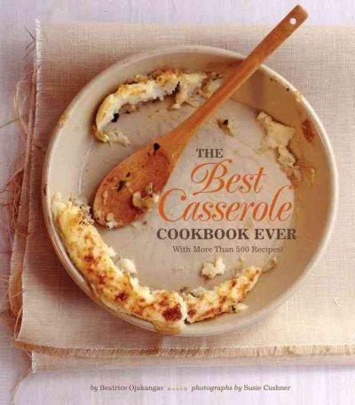 The Best Casserole Cookbook Ever: With More Than 500 Recipes! (Paperback)