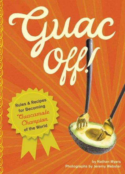 Guac Off!: Recipes and Rules for Holding Your Own Guac-off (Hardcover)
