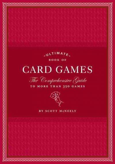 Ultimate Book of Card Games: The Comprehensive Guide to More Than 350 Games (Hardcover)