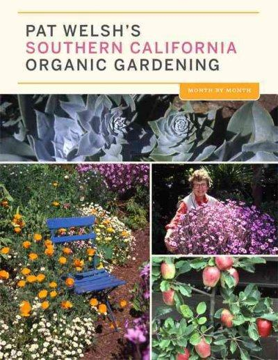 Pat Welsh's Southern California Organic Gardening: Month by Month (Paperback)