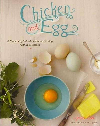 Chicken and Egg: A Memoir of Suburban Homesteading with 125 Recipes (Paperback)