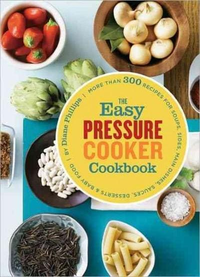 The Easy Pressure Cooker Cookbook: More Than 300 Recipes for Soups, Sides, Main Dishes, Sauces, Desserts & Baby Food (Paperback) - Thumbnail 0