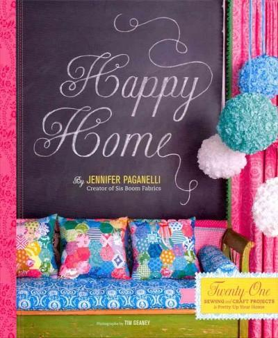 Happy Home: Twenty-One Sewing and Craft Projects to Pretty Up Your Home (Hardcover)