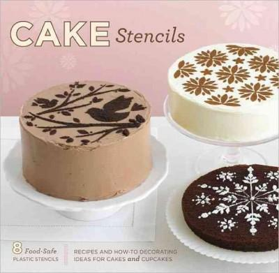 Cake Stencils: Recpes and How-to Decorating Ideas for Cakes and Cupcakes (Paperback)