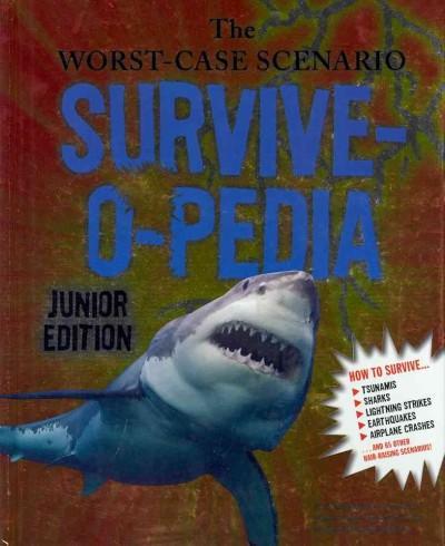 The Worst-Case Scenario Survive-O-Pedia: Junior Edition (Hardcover)