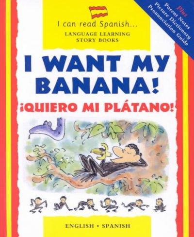 I Want My Banana! / Quiero Mi Platano!: Quiero Mi Platano (Hardcover)