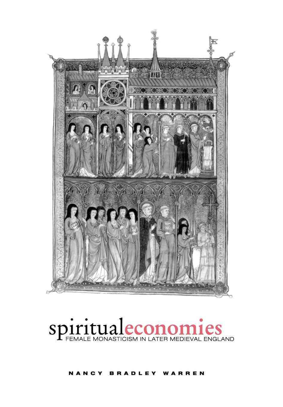 Spiritual Economies: Female Monasticism in Later Medieval England (Hardcover)