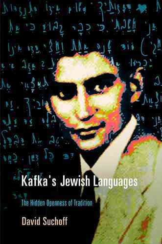 Kafka's Jewish Languages: The Hidden Openness of Tradition (Hardcover)