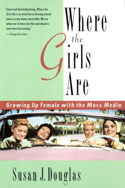 Where the Girls Are: Growing Up Female With the Mass Media (Paperback)
