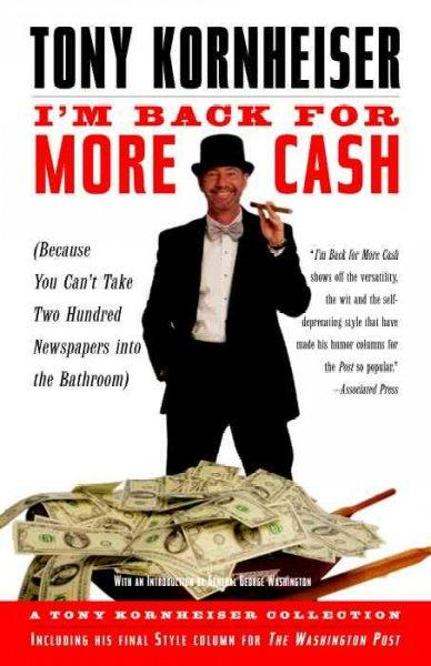 I'm Back for More Cash: A Tony Kornheiser Collection Because You Can't Take Two Hundred Newspapers into the Bathroom (Paperback)