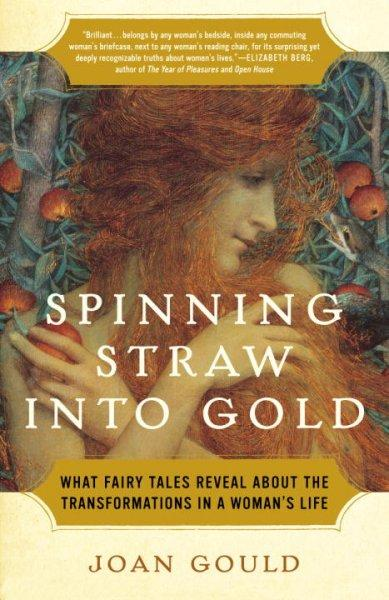 Spinning Straw into Gold: What Fairy Tales Reveal About the Transformations in a Woman's Life (Paperback)