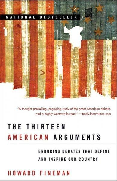 The Thirteen American Arguments: Enduring Debates That Define and Inspire Our Country (Paperback) - Thumbnail 0