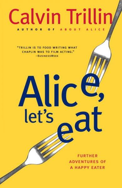 Alice, Let's Eat: Further Adventures of a Happy Eater (Paperback)