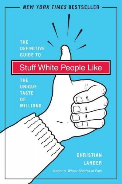 Stuff White People Like: The Definitive Guide to the Unique Taste of Millions (Paperback) - Thumbnail 0