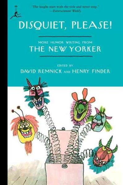 Disquiet, Please!: More Humor Writing from the New Yorker (Paperback)
