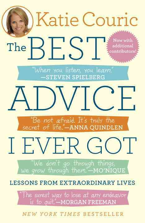 The Best Advice I Ever Got: Lessons from Extraordinary Lives (Paperback)