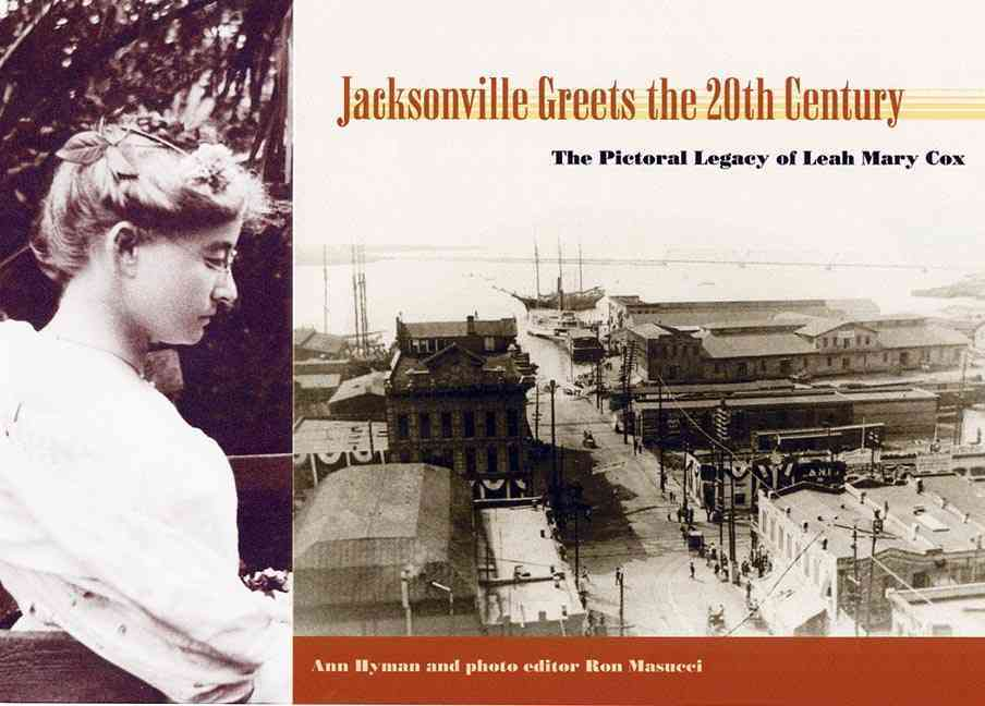 Jacksonville Greets the Twentieth Century: The Pictorial Legacy of Leah Mary Cox (Hardcover)