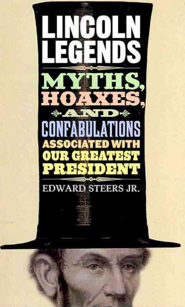 Lincoln Legends: Myths, Hoaxes, and Confabulations Associated with Our Greatest President (Paperback)