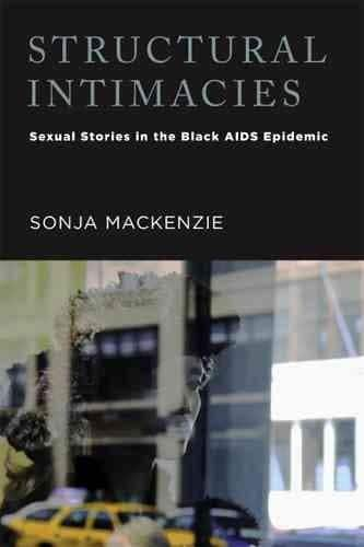 Structural Intimacies: Sexual Stories in the Black AIDS Epidemic (Paperback)