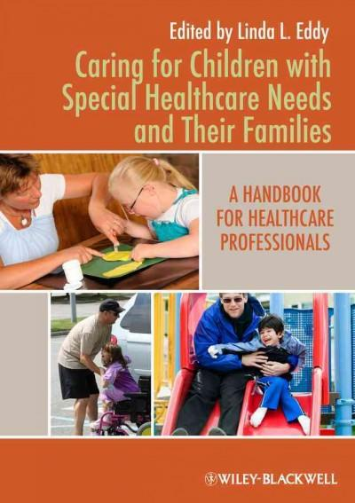 Caring for Children with Special Healthcare Needs and Their Families: A Handbook for Healthcare Professionals (Paperback)