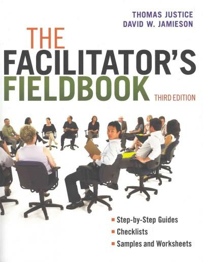 The Facilitator's Fieldbook: Step-by-step Guides Checklists and Worksheets (Paperback)