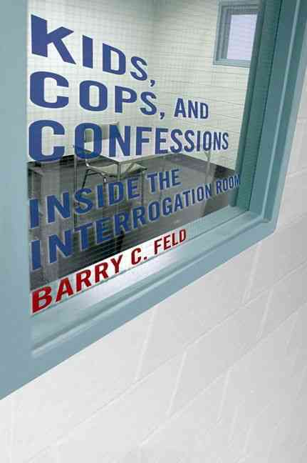 Kids, Cops, and Confessions: Inside the Interrogation Room (Hardcover)