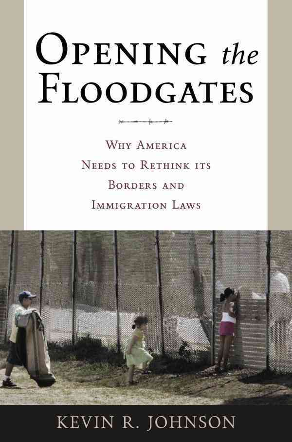 Opening the Floodgates: Why America Needs to Rethink Its Borders and Immigration Laws (Paperback)