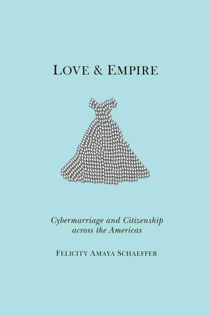 Love and Empire: Cybermarriage and Citizenship Across the Americas (Paperback)