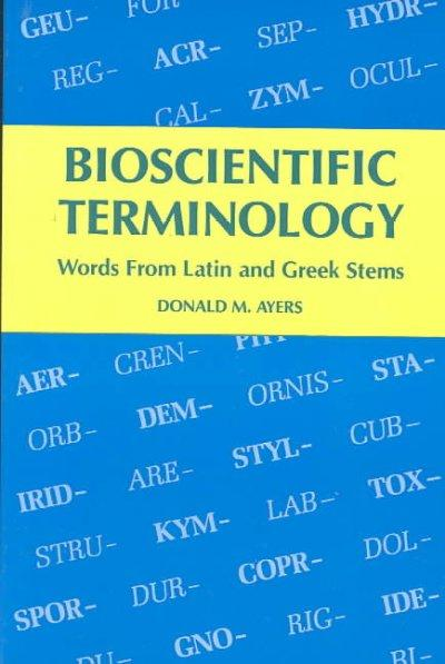 Bioscientific Terminology: Words from Latin and Greek Stems (Paperback)