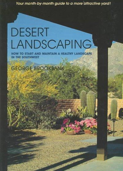 Desert Landscaping: How to Start and Maintain a Healthy Landscape in the Southwest (Paperback)