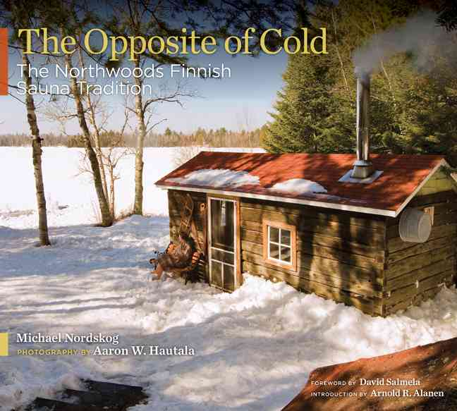 The Opposite of Cold: The Northwoods Finnish Sauna Tradition (Hardcover)