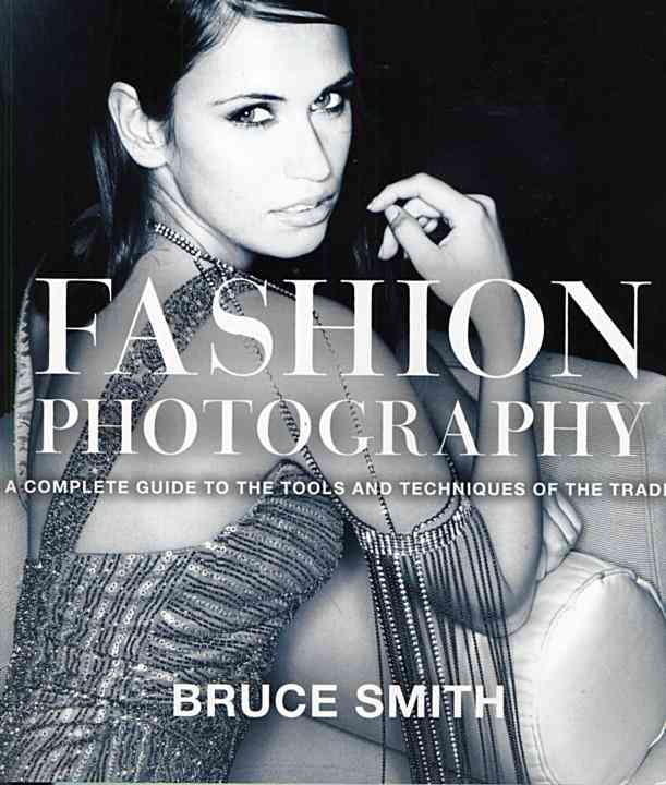 Fashion Photography: A Complete Guide to the Tools and Techniques of the Trade (Paperback)