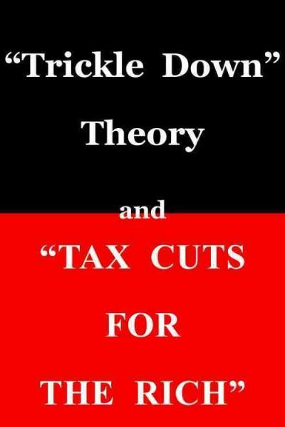 """Trickle Down Theory and """"Tax Cuts for the Rich"""" (Paperback)"""