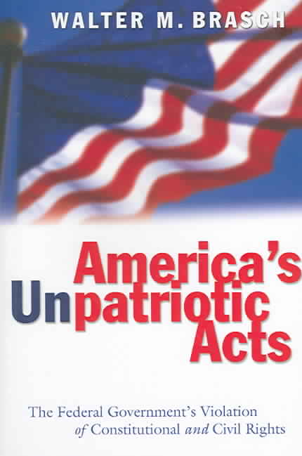 America's Unpatriotic Acts: The Federal Government's Violation Of Constitutional And Civil Rights (Paperback)