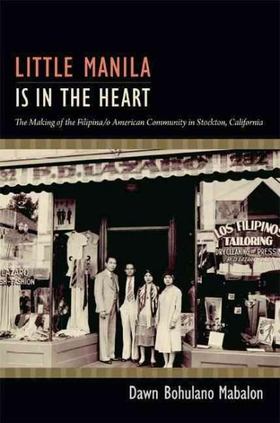 Little Manila Is in the Heart: The Making of the Filipina/o American Community in Stockton, California (Paperback)