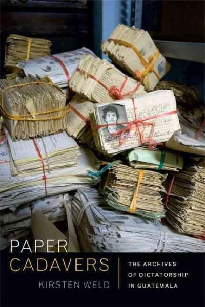 Paper Cadavers: The Archives of Dictatorship in Guatemala (Paperback)