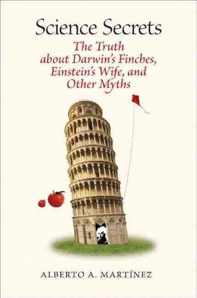 Science Secrets: The Truth About Darwin's Finches, Einstein's Wife, and Other Myths (Hardcover)