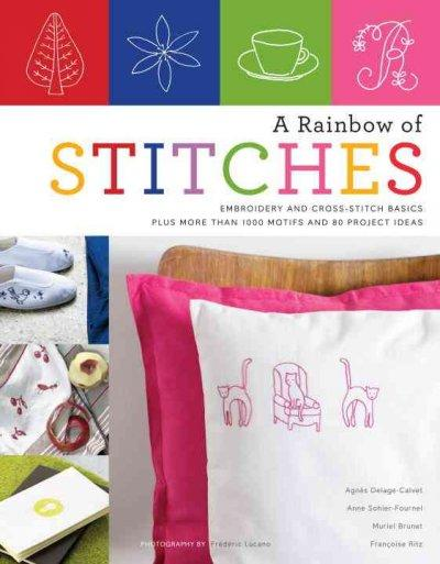 A Rainbow of Stitches: Embroidery and Cross-Stitch Basics Plus More Than 1,000 Motifs and 80 Project Ideas (Paperback)