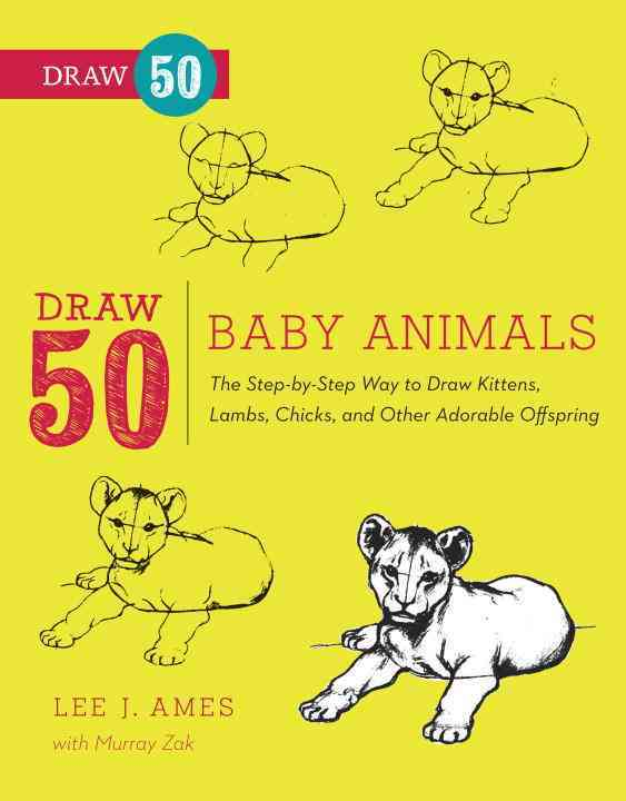 Draw 50 Baby Animals: The Step-by-Step Way to Draw Kittens, Lambs, Chicks, Puppies, and Other Adorable Offspring (Paperback)